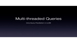 [PRESENTATION] LLVM Multi-threaded Queries