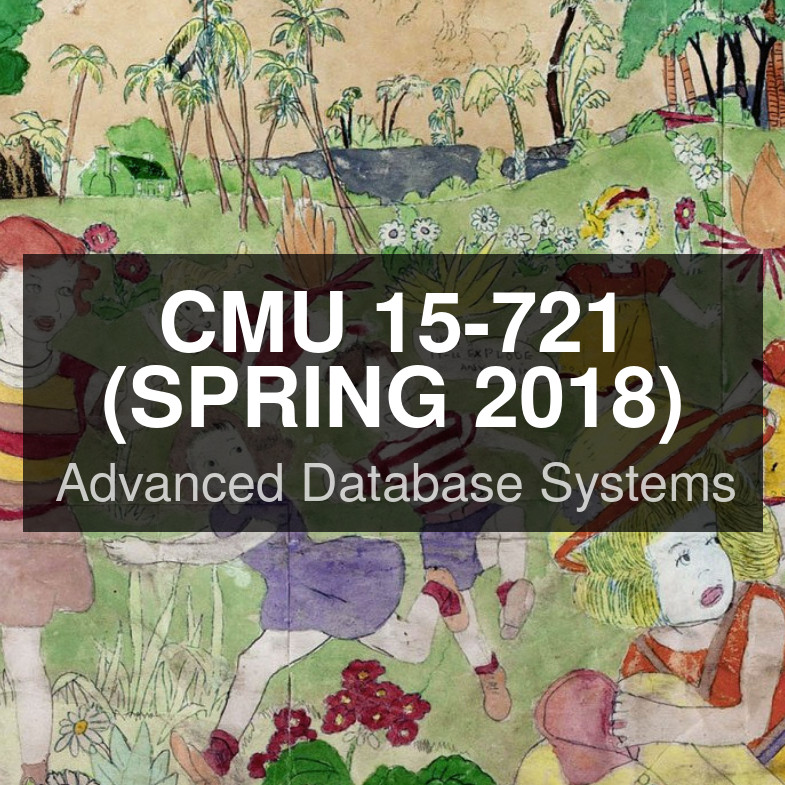 Schedule - CMU 15-721 :: Advanced Database Systems (Spring 2018)